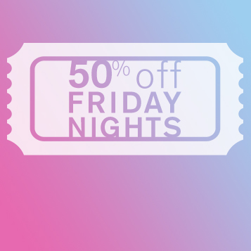 50% off Friday Nights